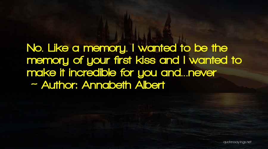 A First Kiss Quotes By Annabeth Albert