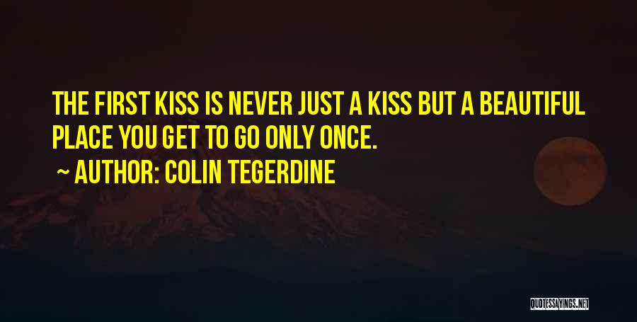 A First Kiss Quotes By Colin Tegerdine