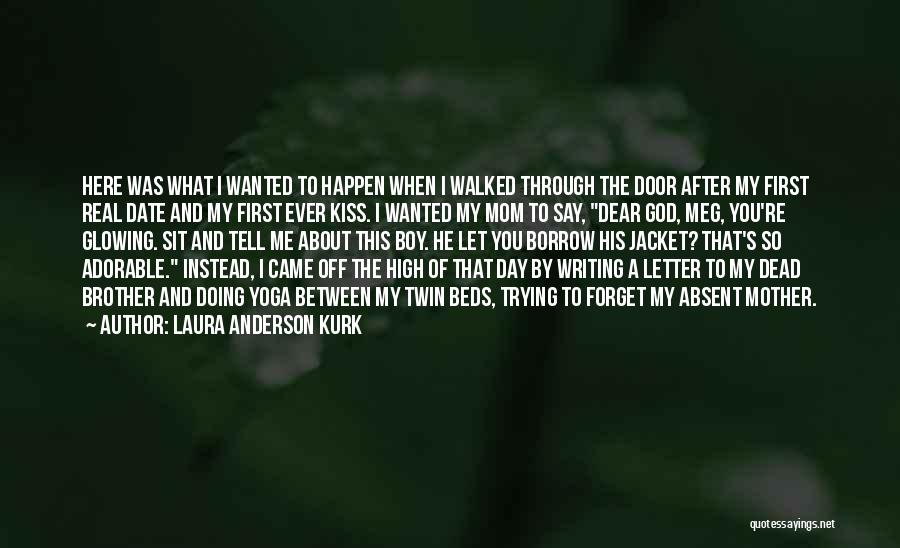 A First Kiss Quotes By Laura Anderson Kurk