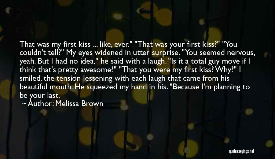 A First Kiss Quotes By Melissa Brown
