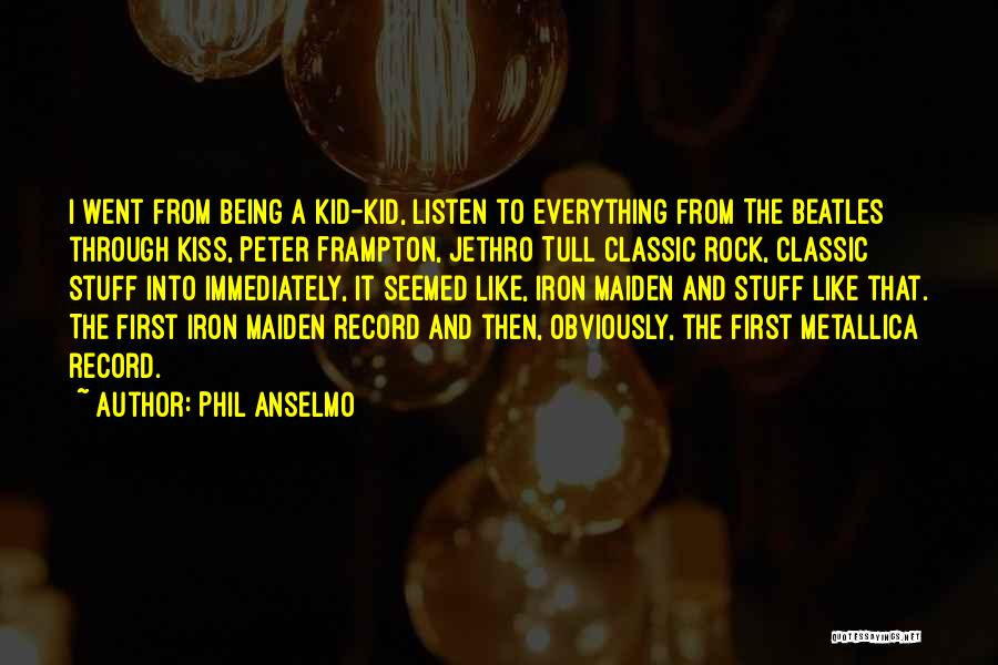 A First Kiss Quotes By Phil Anselmo