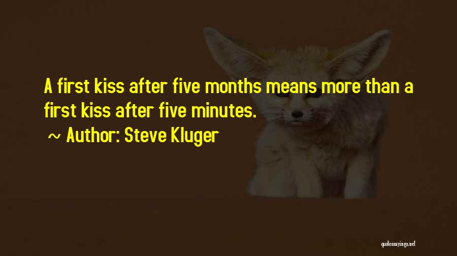 A First Kiss Quotes By Steve Kluger