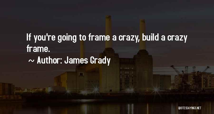 A Frame Quotes By James Grady