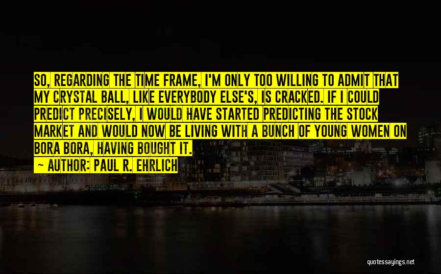 A Frame Quotes By Paul R. Ehrlich