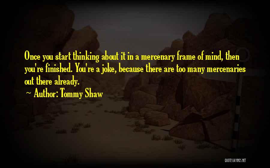 A Frame Quotes By Tommy Shaw