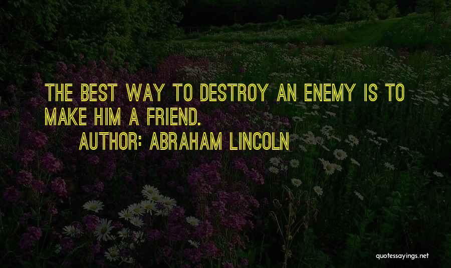 A Friend Is An Enemy Quotes By Abraham Lincoln
