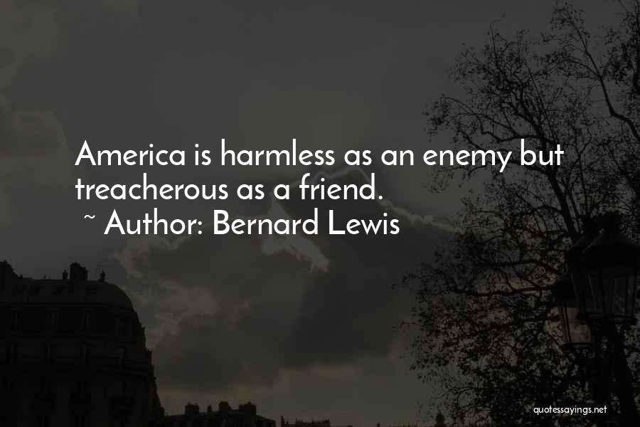 A Friend Is An Enemy Quotes By Bernard Lewis
