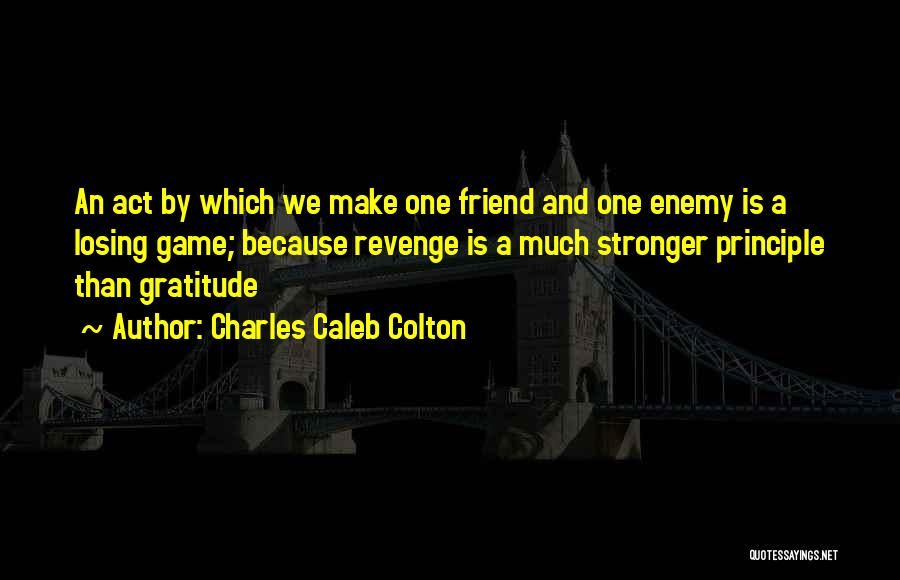 A Friend Is An Enemy Quotes By Charles Caleb Colton