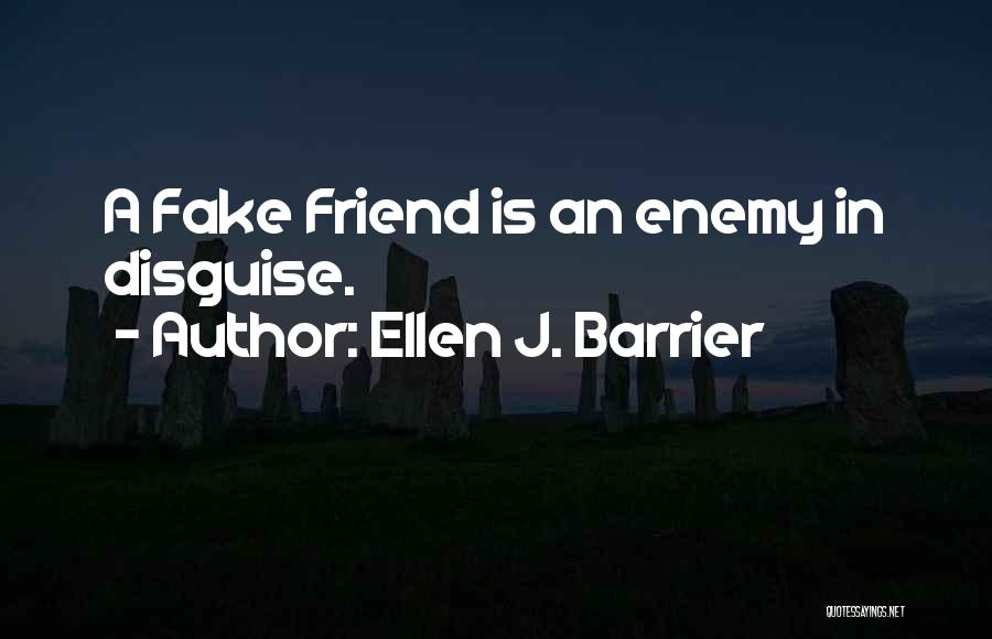 A Friend Is An Enemy Quotes By Ellen J. Barrier