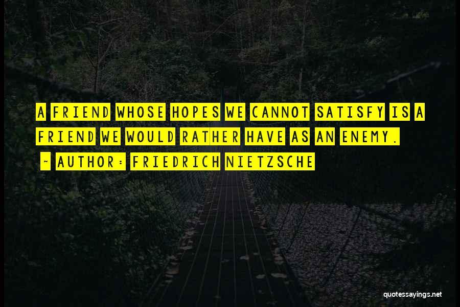 A Friend Is An Enemy Quotes By Friedrich Nietzsche