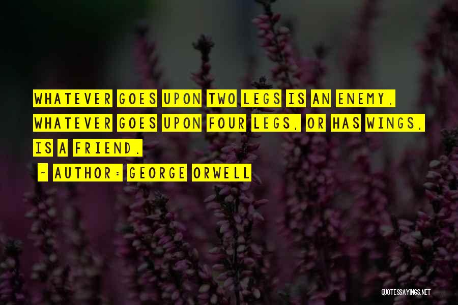 A Friend Is An Enemy Quotes By George Orwell