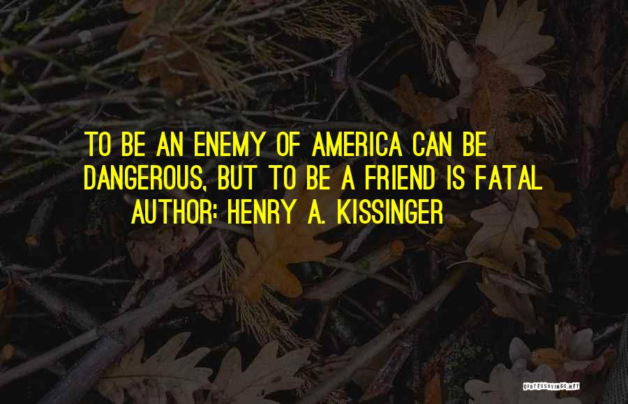 A Friend Is An Enemy Quotes By Henry A. Kissinger