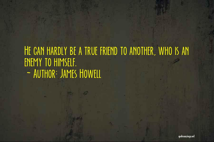 A Friend Is An Enemy Quotes By James Howell