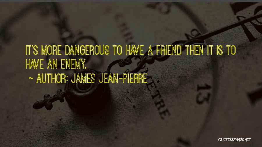 A Friend Is An Enemy Quotes By James Jean-Pierre