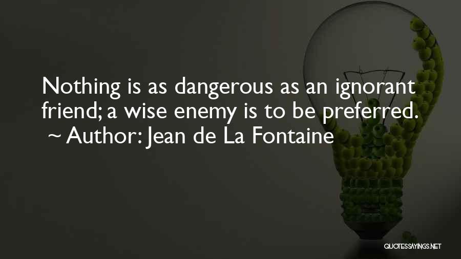 A Friend Is An Enemy Quotes By Jean De La Fontaine