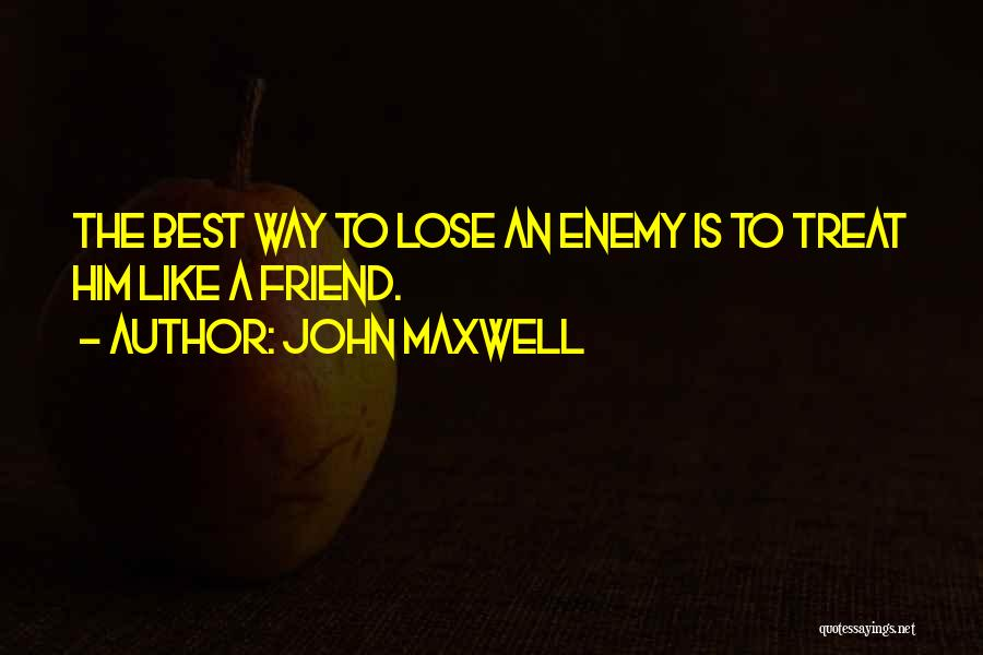 A Friend Is An Enemy Quotes By John Maxwell