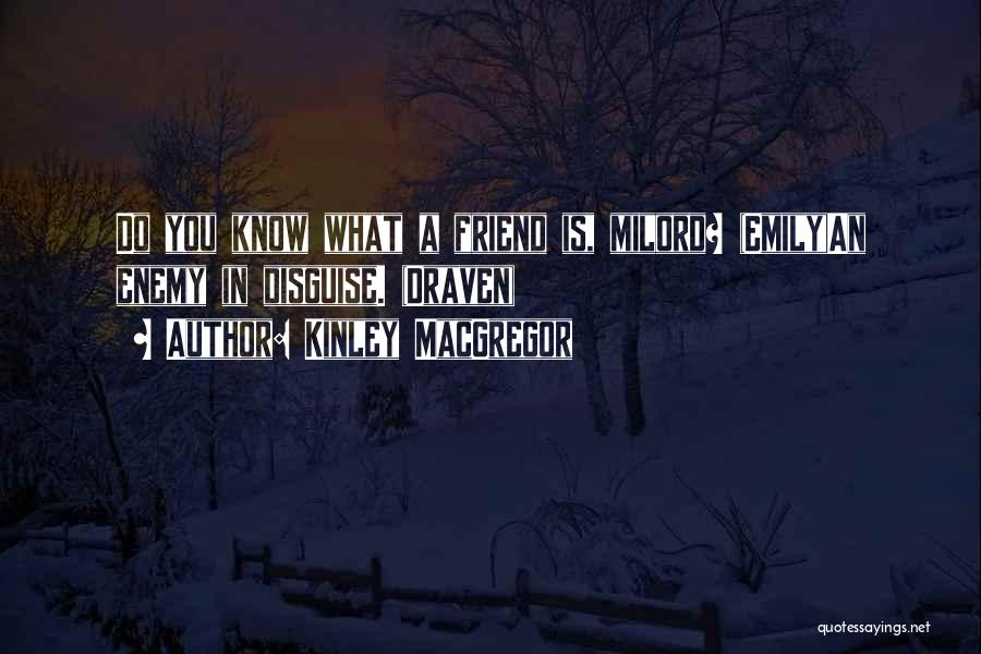 A Friend Is An Enemy Quotes By Kinley MacGregor