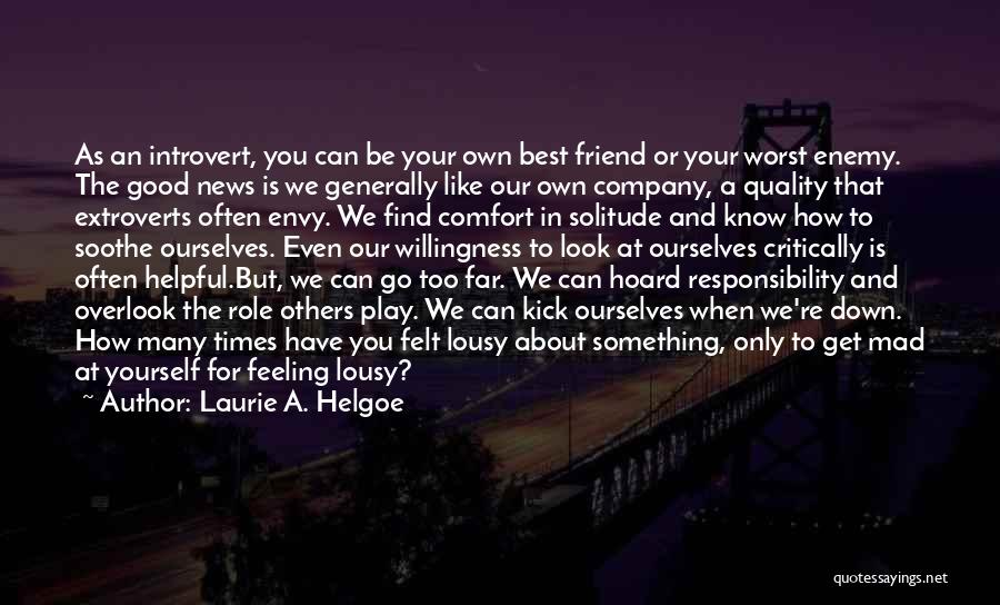 A Friend Is An Enemy Quotes By Laurie A. Helgoe