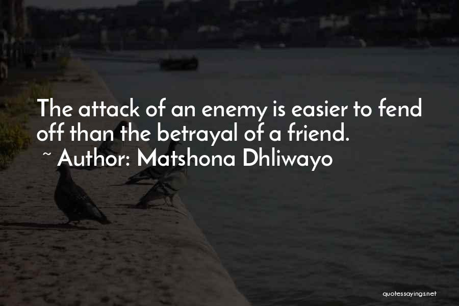 A Friend Is An Enemy Quotes By Matshona Dhliwayo