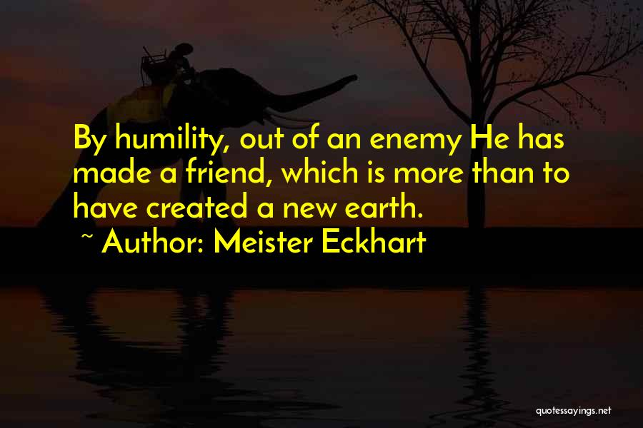 A Friend Is An Enemy Quotes By Meister Eckhart