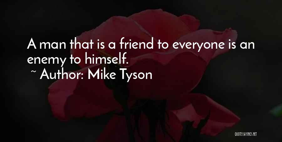 A Friend Is An Enemy Quotes By Mike Tyson