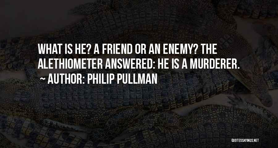 A Friend Is An Enemy Quotes By Philip Pullman