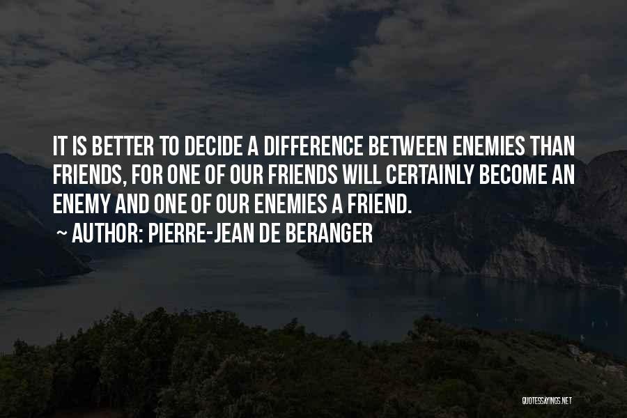 A Friend Is An Enemy Quotes By Pierre-Jean De Beranger