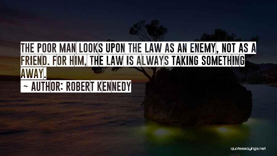 A Friend Is An Enemy Quotes By Robert Kennedy