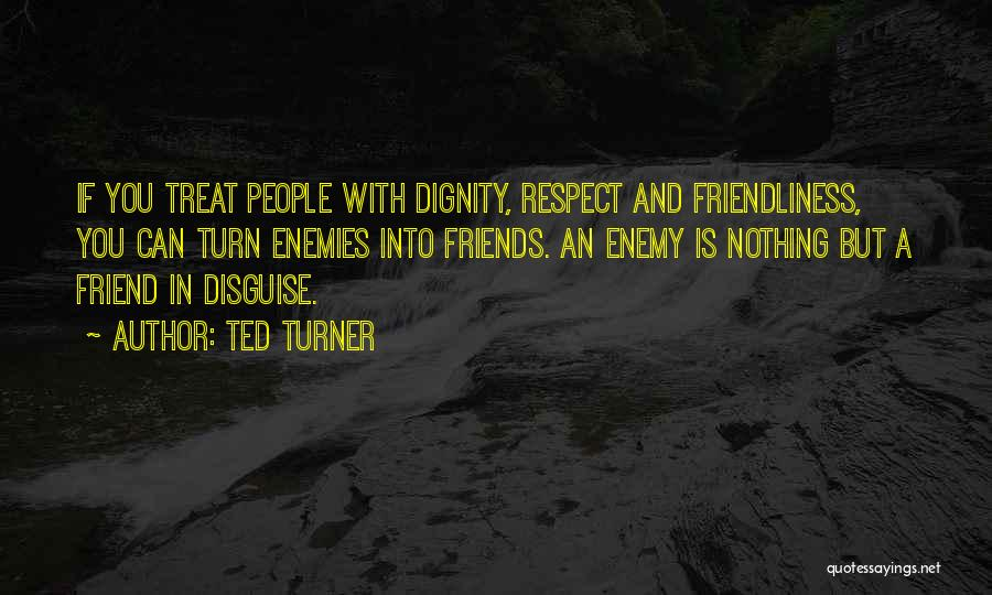 A Friend Is An Enemy Quotes By Ted Turner