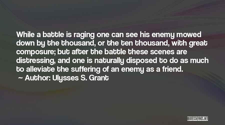 A Friend Is An Enemy Quotes By Ulysses S. Grant