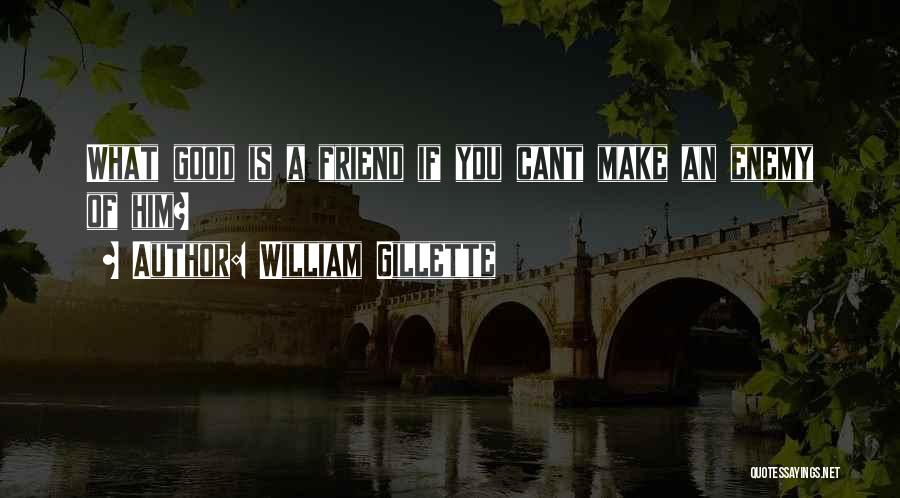 A Friend Is An Enemy Quotes By William Gillette