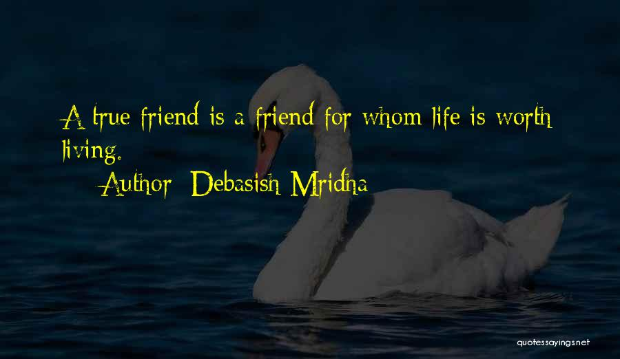 A Friend Is For Life Quotes By Debasish Mridha