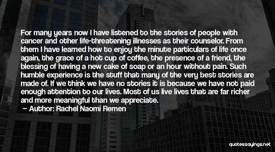 A Friend Is For Life Quotes By Rachel Naomi Remen