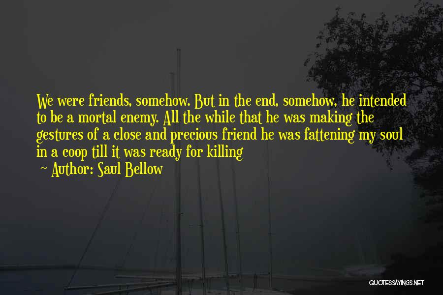 A Friend Killing Themselves Quotes By Saul Bellow
