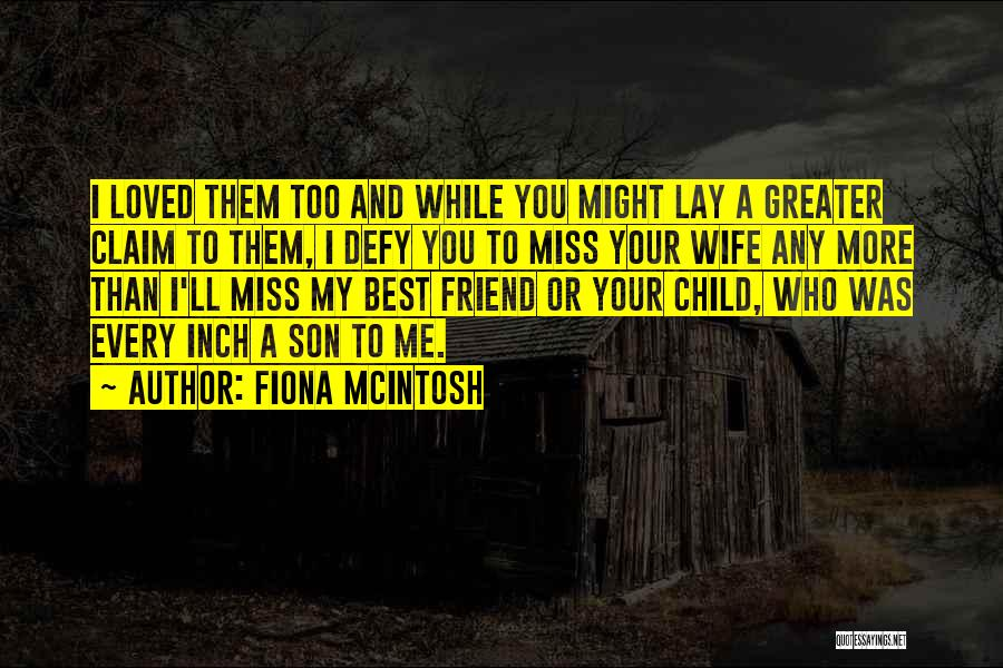 A Friend You Miss Quotes By Fiona McIntosh