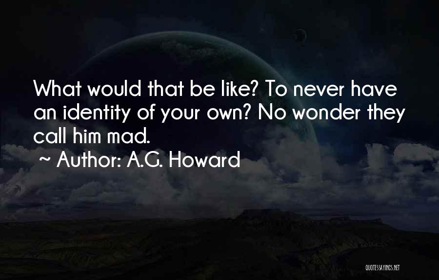 A.G. Howard Quotes 1327654