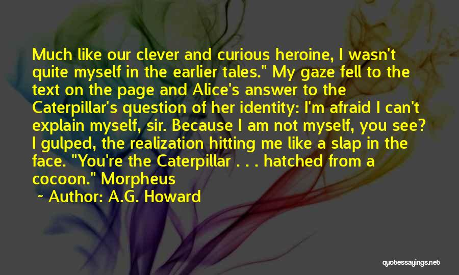 A.G. Howard Quotes 469243