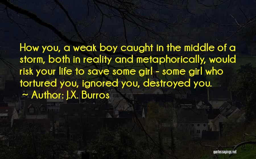 A Girl And A Boy In Love Quotes By J.X. Burros