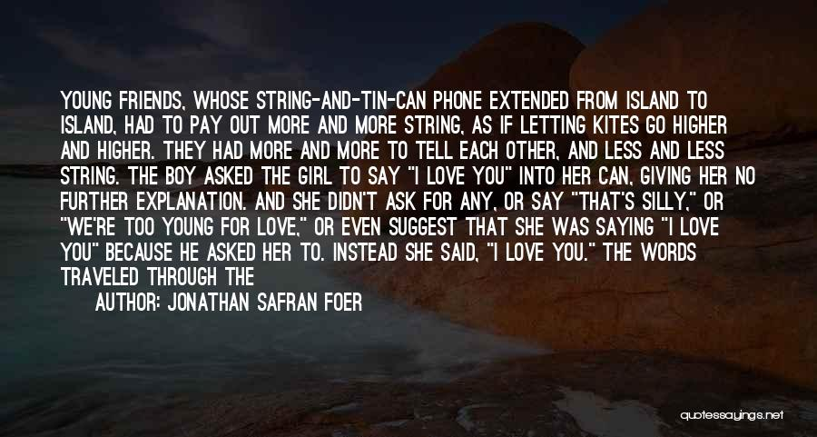 A Girl And A Boy In Love Quotes By Jonathan Safran Foer