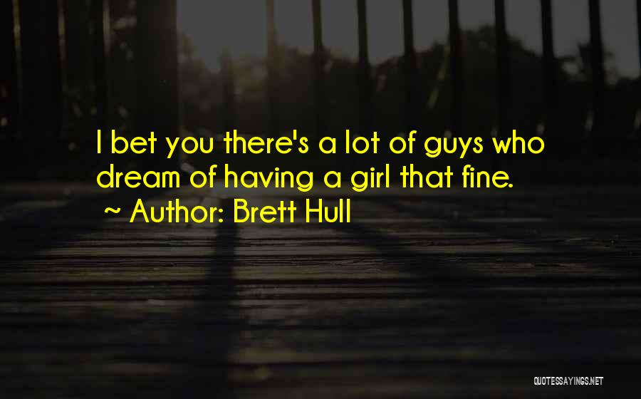 A Girl's Dream Quotes By Brett Hull