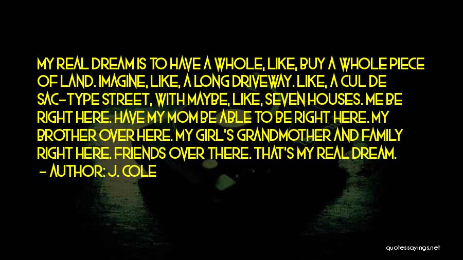 A Girl's Dream Quotes By J. Cole