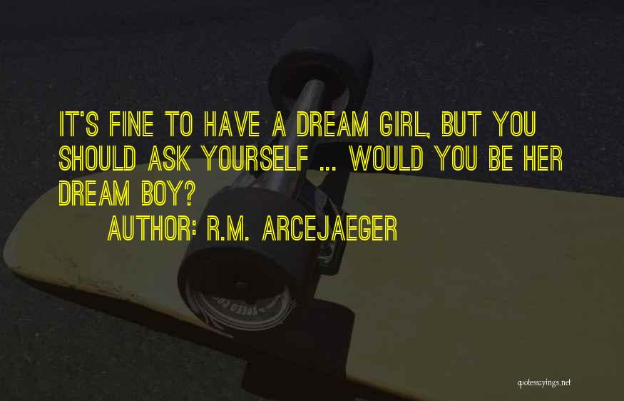 A Girl's Dream Quotes By R.M. ArceJaeger
