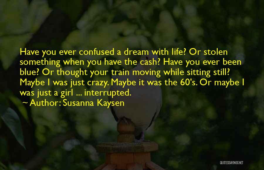 A Girl's Dream Quotes By Susanna Kaysen