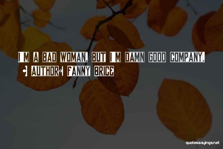 A Good Company Quotes By Fanny Brice