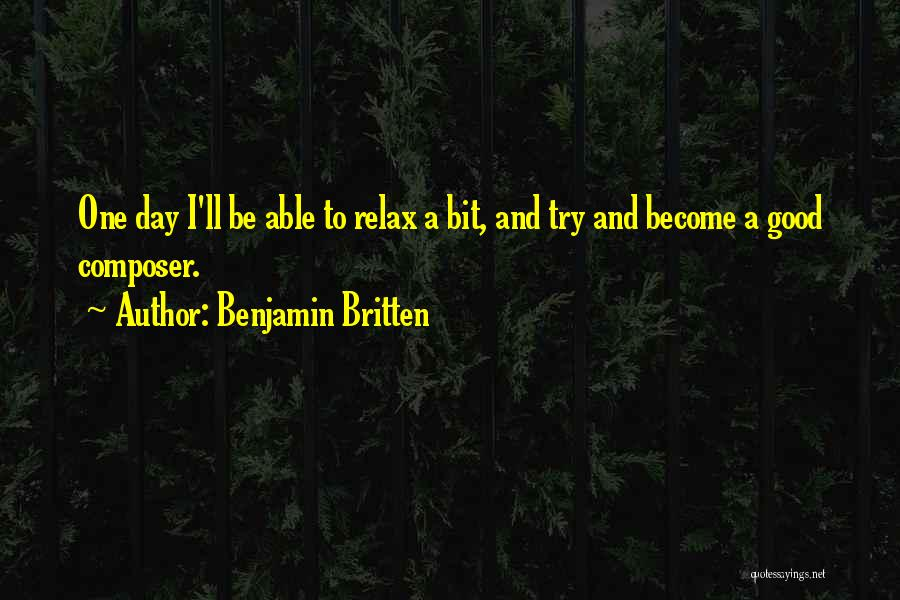 A Good Day Quotes By Benjamin Britten