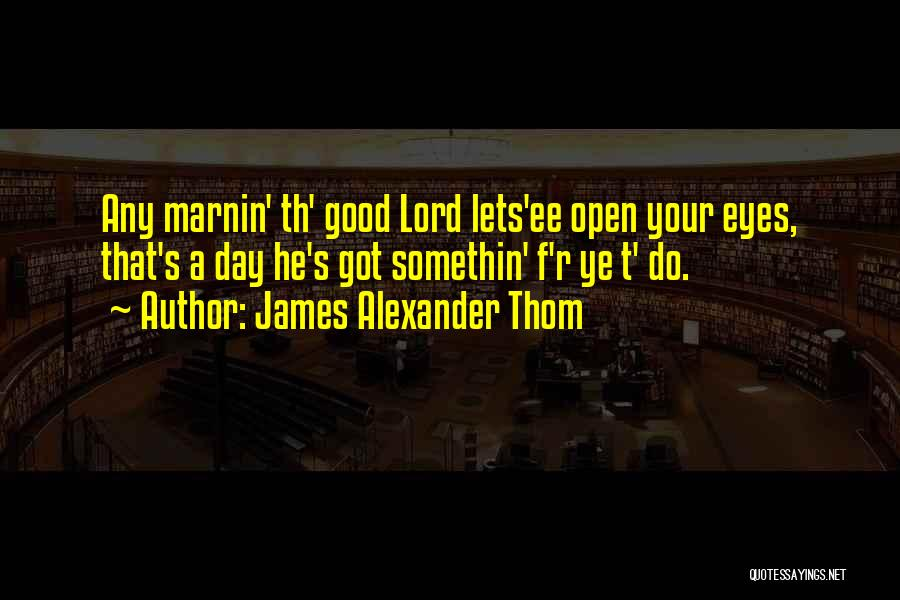 A Good Day Quotes By James Alexander Thom