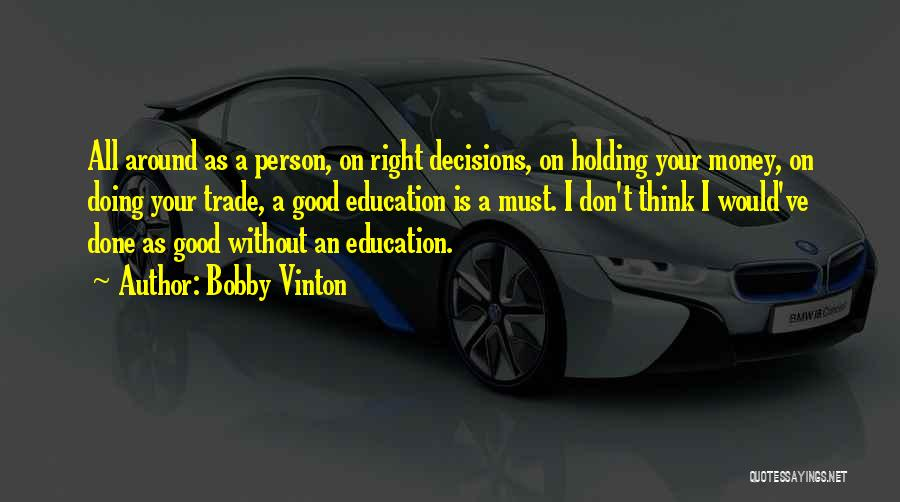 A Good Education Quotes By Bobby Vinton