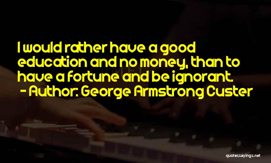 A Good Education Quotes By George Armstrong Custer