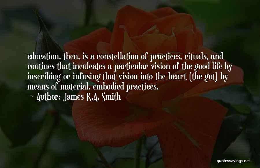 A Good Education Quotes By James K.A. Smith