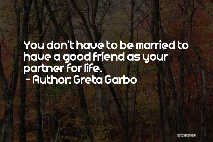 A Good Life Partner Quotes By Greta Garbo